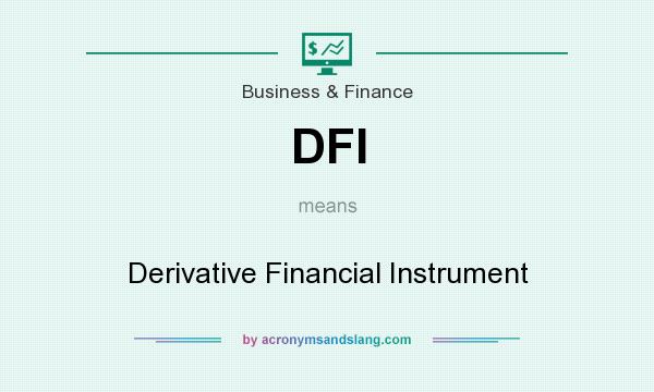 What does DFI mean? It stands for Derivative Financial Instrument