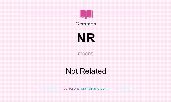 What does NR mean? It stands for Not Related