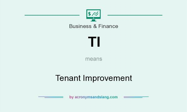 What does TI mean? It stands for Tenant Improvement