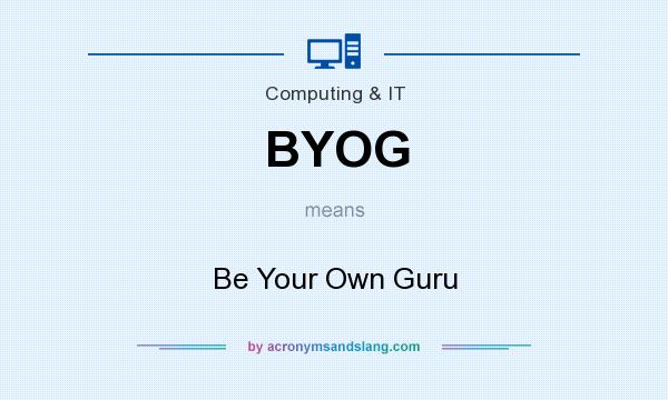 What does BYOG mean? It stands for Be Your Own Guru