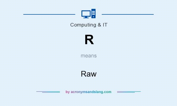 What does R mean? It stands for Raw