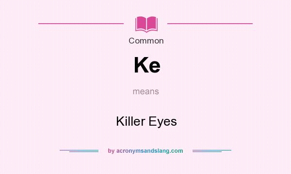 What does Ke mean? It stands for Killer Eyes