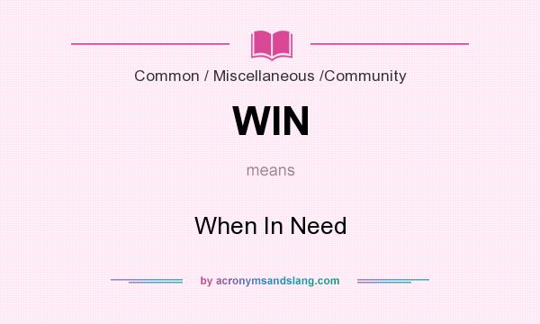 What does WIN mean? It stands for When In Need