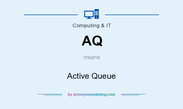 What does AQ mean? It stands for Active Queue