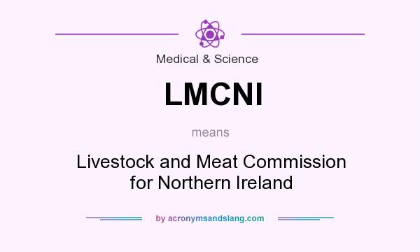 What does LMCNI mean? It stands for Livestock and Meat Commission for Northern Ireland