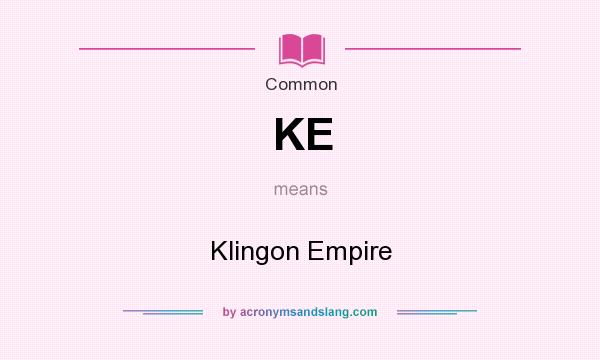 What does KE mean? It stands for Klingon Empire