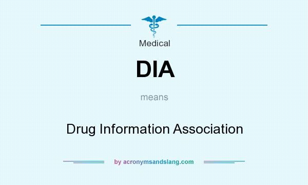 What does DIA mean? It stands for Drug Information Association