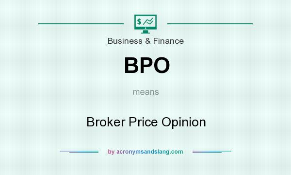 What does BPO mean? It stands for Broker Price Opinion