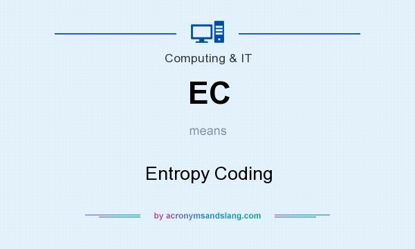 What does EC mean? It stands for Entropy Coding