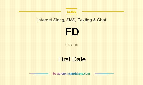 What does FD mean? It stands for First Date