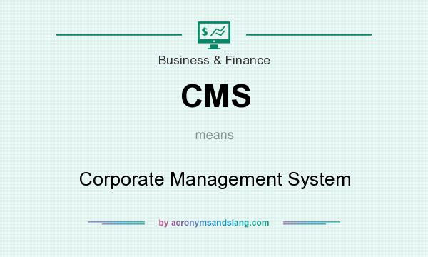 What does CMS mean? It stands for Corporate Management System