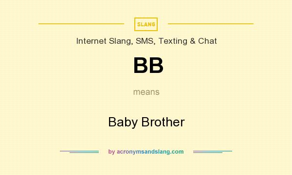 What does BB mean? It stands for Baby Brother