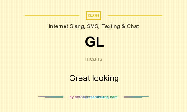 What does GL mean? It stands for Great looking