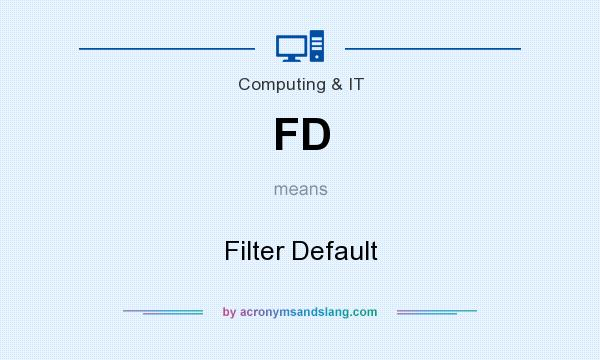 What does FD mean? It stands for Filter Default