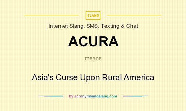 What does ACURA mean? It stands for Asia`s Curse Upon Rural America