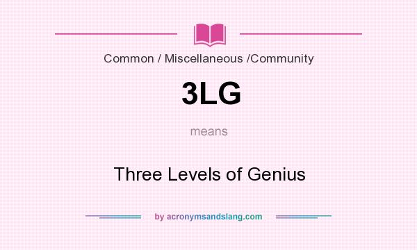 What does 3LG mean? It stands for Three Levels of Genius