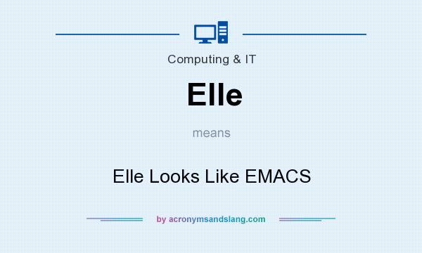 What does Elle mean? It stands for Elle Looks Like EMACS