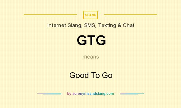 What does GTG mean? It stands for Good To Go