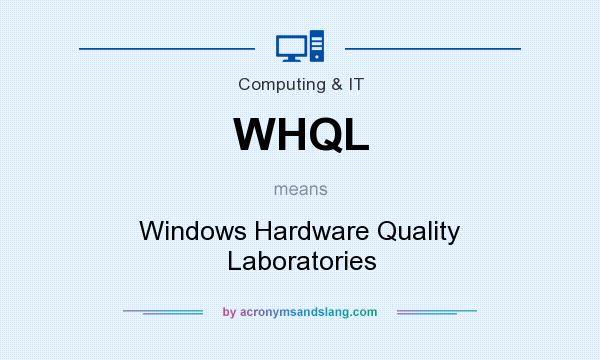 What does WHQL mean? It stands for Windows Hardware Quality Laboratories