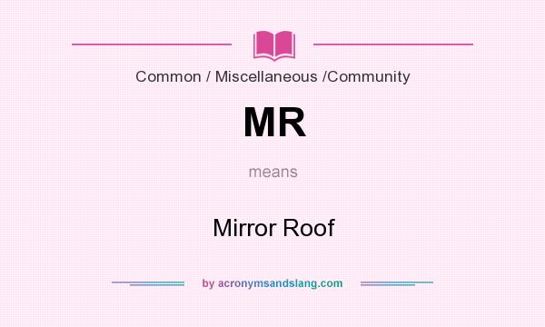 What does MR mean? It stands for Mirror Roof