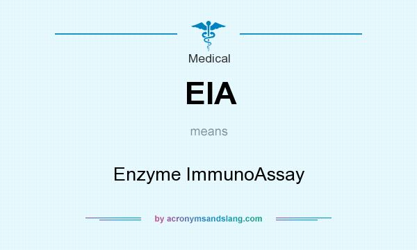 What does EIA mean? It stands for Enzyme ImmunoAssay