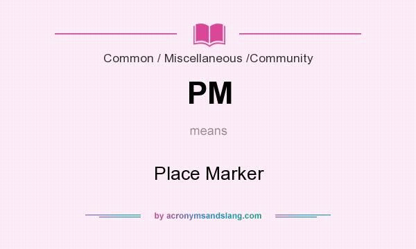 What does PM mean? It stands for Place Marker