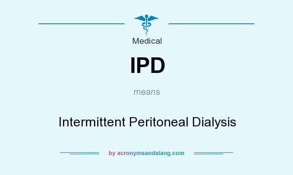 What does IPD mean? It stands for Intermittent Peritoneal Dialysis