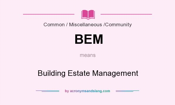 What does BEM mean? It stands for Building Estate Management