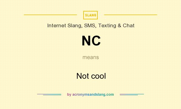 What does NC mean? It stands for Not cool