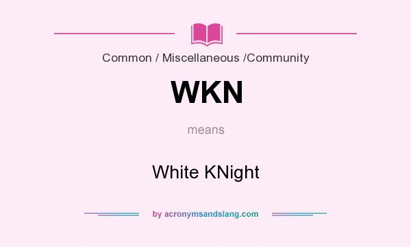 What does WKN mean? It stands for White KNight