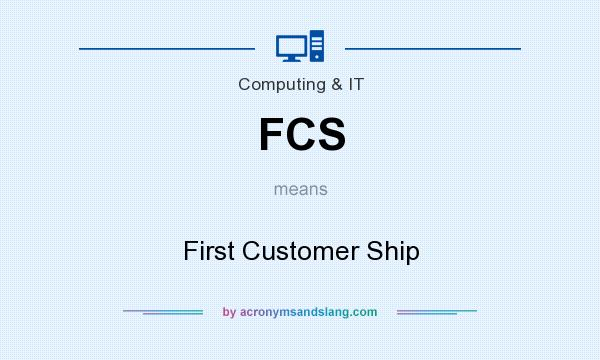 What does FCS mean? It stands for First Customer Ship