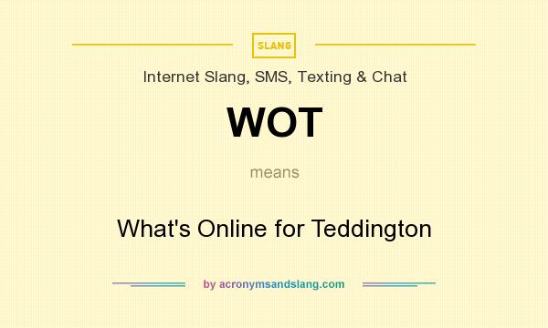 What does WOT mean? It stands for What`s Online for Teddington