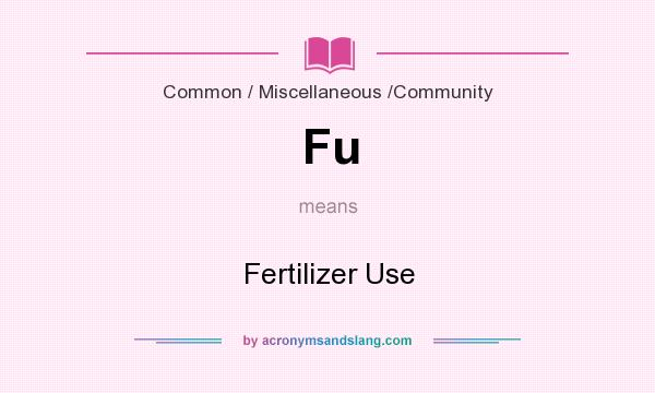 What does Fu mean? It stands for Fertilizer Use