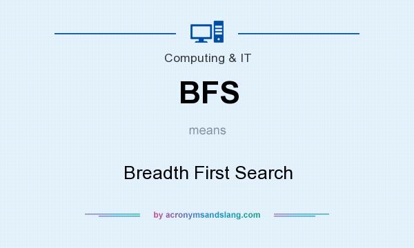What does BFS mean? It stands for Breadth First Search