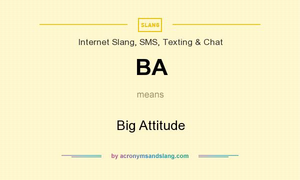 What does BA mean? It stands for Big Attitude