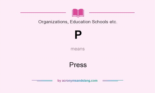 What does P mean? It stands for Press