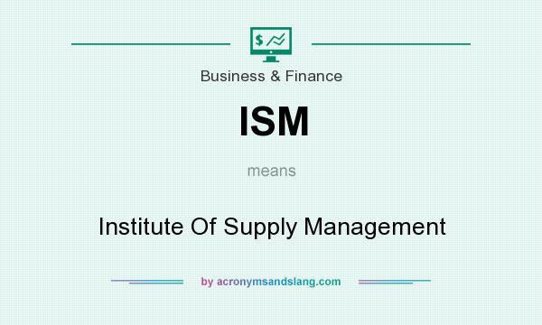 What does ISM mean? It stands for Institute Of Supply Management