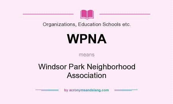 What does WPNA mean? It stands for Windsor Park Neighborhood Association