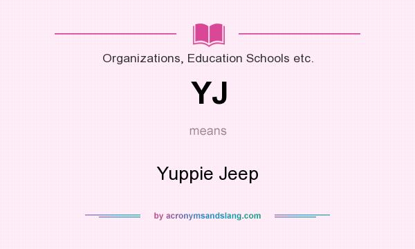 What does YJ mean? It stands for Yuppie Jeep