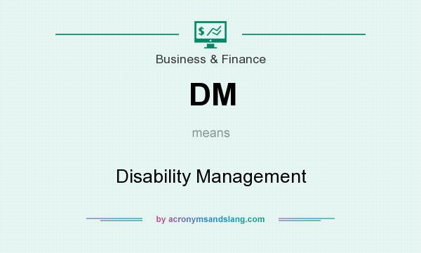 What does DM mean? It stands for Disability Management
