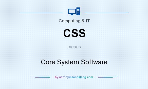 What does CSS mean? It stands for Core System Software