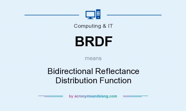 What does BRDF mean? It stands for Bidirectional Reflectance Distribution Function