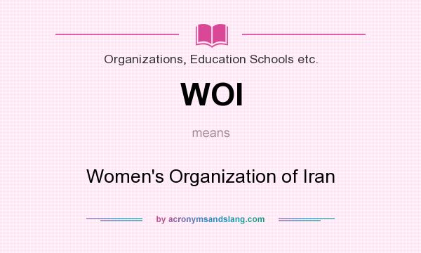 What does WOI mean? It stands for Women`s Organization of Iran