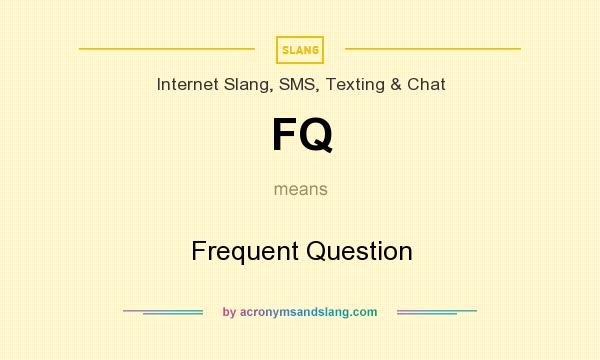 What does FQ mean? It stands for Frequent Question