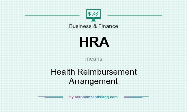 What does HRA mean? It stands for Health Reimbursement Arrangement