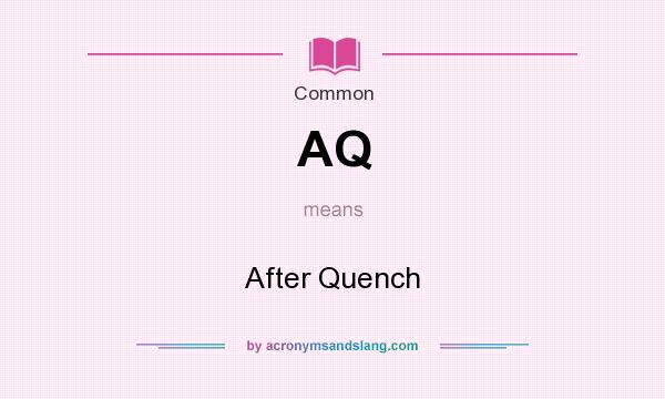 What does AQ mean? It stands for After Quench