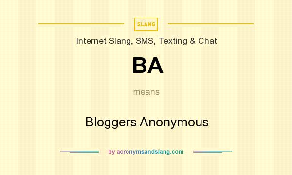 What does BA mean? It stands for Bloggers Anonymous