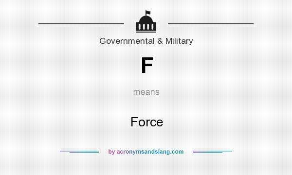 What does F mean? It stands for Force