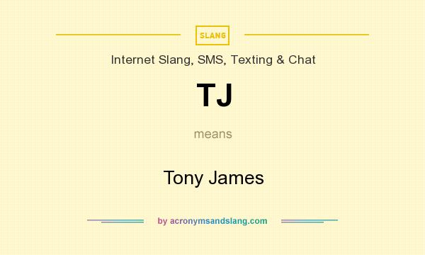 What does TJ mean? It stands for Tony James