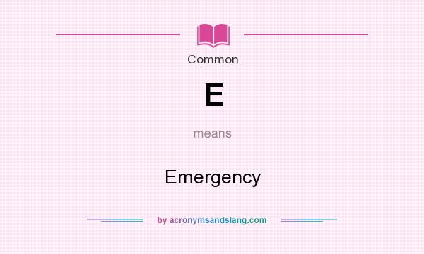 What does E mean? It stands for Emergency